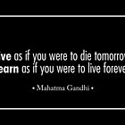"""Live as if you were to die tomorrow.Learn as if you were to live forever"" - Mahatma Gandhi (Black Version) by Sonof-Deair"