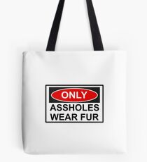 Only Assholes wear Fur Sign Tote Bag