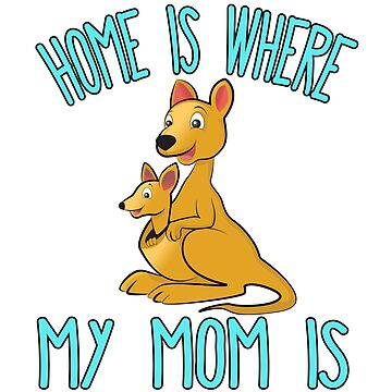 Home Is Where My Mom Is Quote Mother & Baby Kangaroo T Shirt by funnytshirtemp
