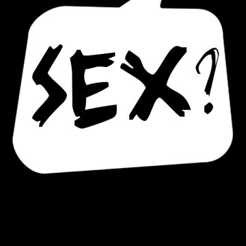Sex? by Bubble-Tees.com by Bubble-Tees