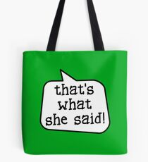 THAT'S WHAT SHE SAID! by Bubble-Tees.com Tote Bag
