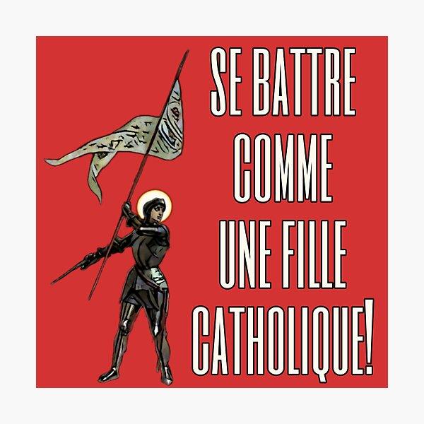 Jeanne d'Arc - Se battre comme une fille Catholique Photographic Print