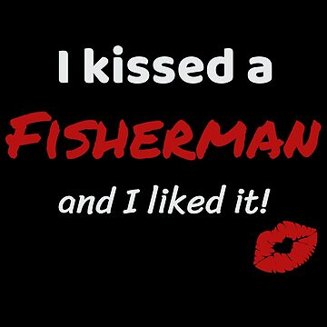 I kissed a Fisherman and I liked it Job Work Profession Kiss Lover Gift Idea For Fishermen by DogBoo