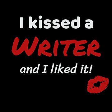 I kissed a Writer and I liked it Job Work Profession Kiss Lover Gift Idea For Writers by DogBoo