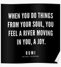 Rumi Zitat | Wenn Sie Dinge aus Ihrer Seele heraus tun, fühlen Sie einen Fluss, der sich in Ihnen bewegt, eine Freude. Poster