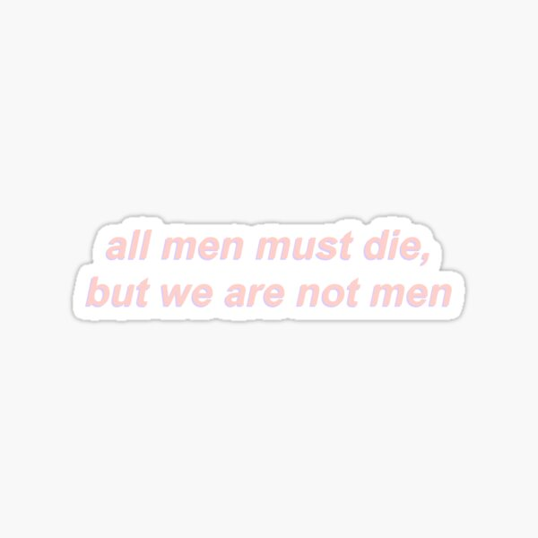 all men must die, but we are not men Sticker
