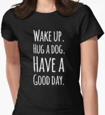 Wake up hug a dog have a good day Women's Fitted T-Shirt