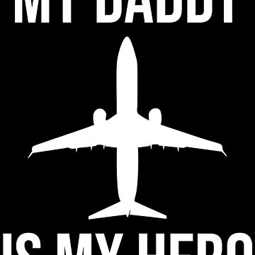 My Daddy Is My Hero Pilot Son Daughter T-shirt by zcecmza