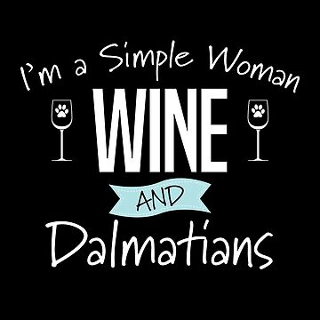 Dalmatian Dog Design Womens - Im A Simple Woman Wine And Dalmatians by kudostees