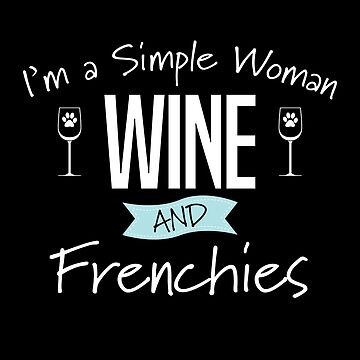 French Bulldog Design Womens - Im A Simple Woman Wine And Frenchies by kudostees