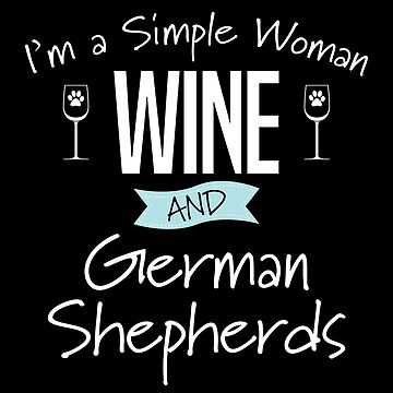 German Shepherd Design Womens - Im A Simple Woman Wine And German Shepherds by kudostees