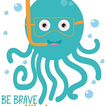 Be brave my little octopus by Petitxuilus