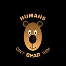 Humans. Can´t Bear Them by BennyBruise