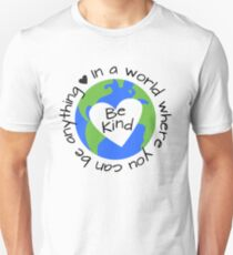 In a World Where You Can Be Anything - Be Kind Unisex T-Shirt