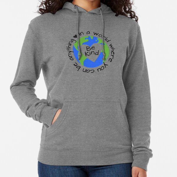 In a World Where You Can Be Anything - Be Kind Lightweight Hoodie