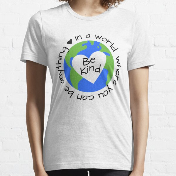 In a World Where You Can Be Anything - Be Kind Essential T-Shirt