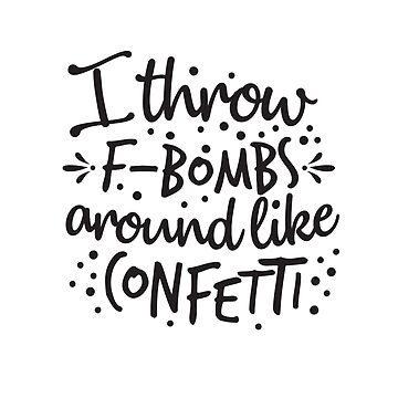 I throw f-bombs around like confetti, mom quote, funny mom, funny dad, profanity joke, funny gift by byzmo