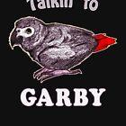 Talkin to Garby by einsteinparrot