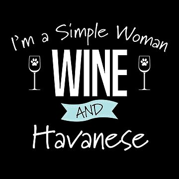 Havanese Dog Design Womens - Im A Simple Woman Wine And Havanese by kudostees