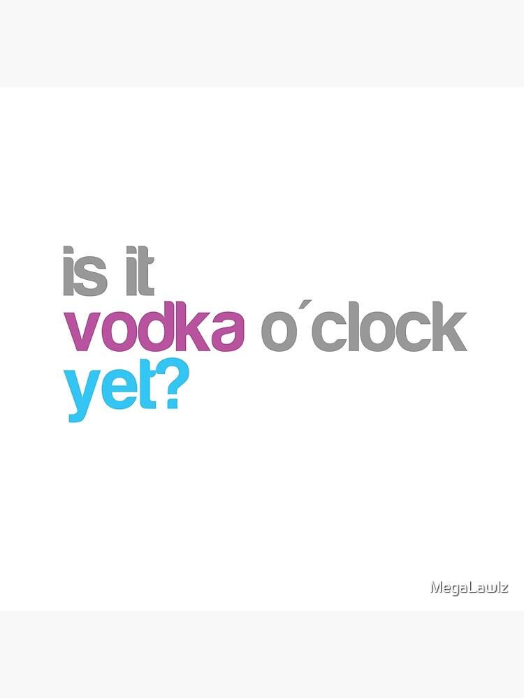 Is it vodka o'clock yet? by MegaLawlz