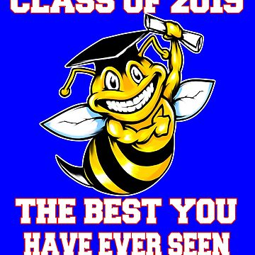 Class Of 2019 Best You Have Ever Seen Bee by fantasticdesign