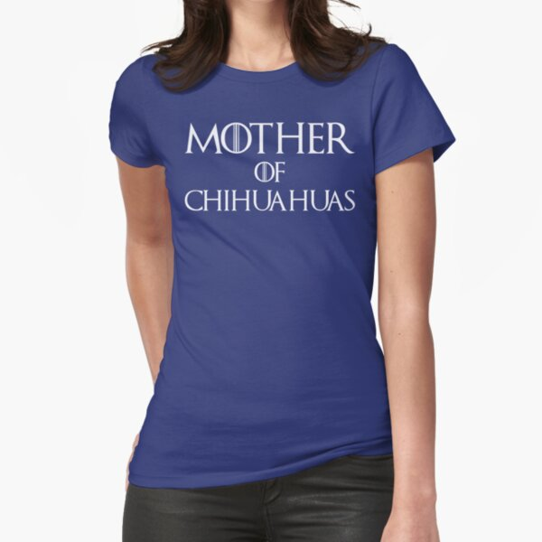 Mother of Chihuahuas T Shirt Fitted T-Shirt