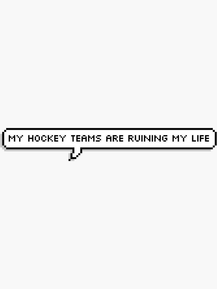 My hockey teams are ruining my life by stupidlovesongs