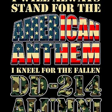 DD-214 Veteran I Will Always Stand For The National Anthem Patriotic American Flag Gifts by vince58