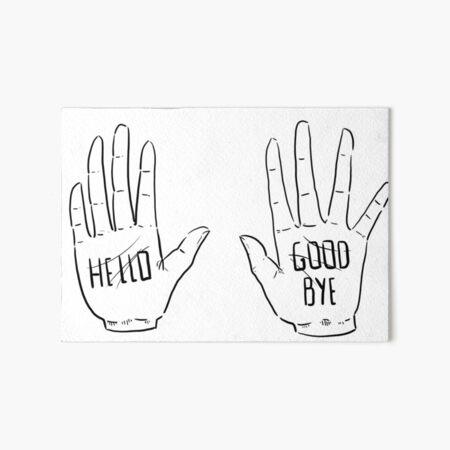Klaus hands- HELLO/ GOOD BYE Art Board Print