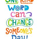 One kind word can change someone's day by Andi Bird