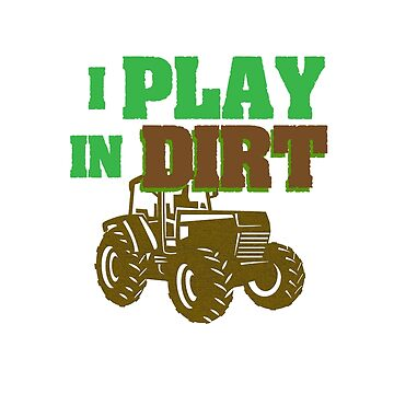 I play in dirt by Faba188