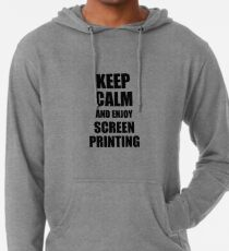 0f177c5065f5 Keep Calm an Enjoy Screen Printing Lover Funny Gift Idea for Hobbies  Occupation Present Lightweight Hoodie