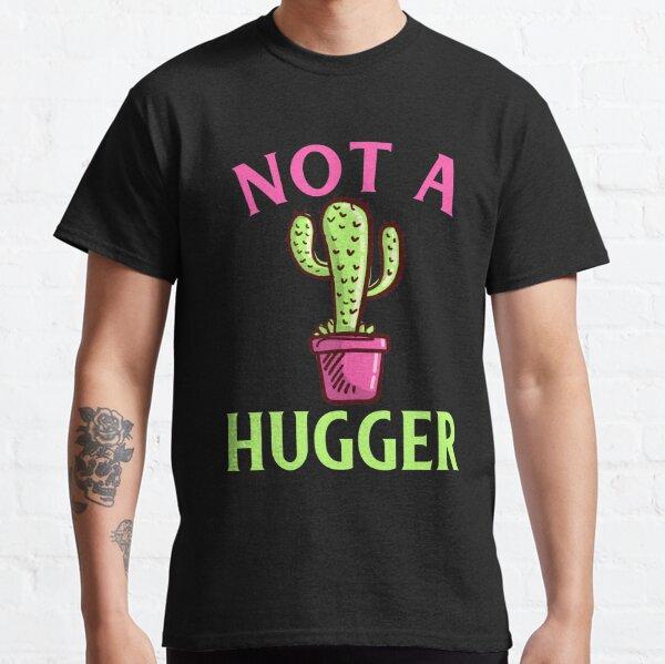 Not A Hugger Classic T-Shirt