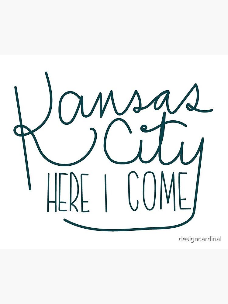 Kansas City Here I Come by designcardinal