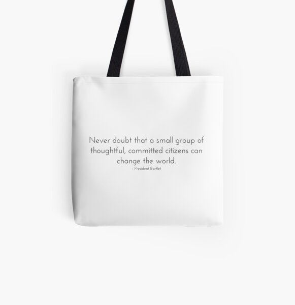 Committed Citizens Can Change the World - West Wing Quote All Over Print Tote Bag