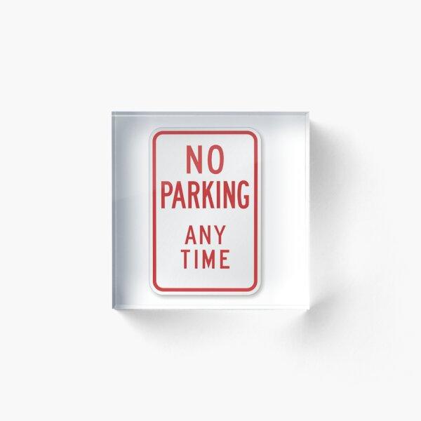 #ParkingSigns #TrafficSigns #RegulatorySigns #Post #NoParkingAnyTime #sign toprevent autos parking street areas notdesignated #forparking #NoParking Acrylic Block