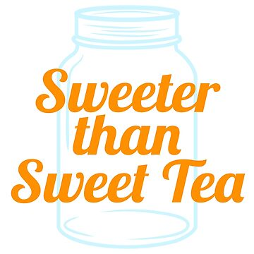 A special T-shirt design Sweeter Than Sweet Tea who loves sweets. For anyone who is sweet by Customdesign200
