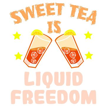 A special T-shirt design who loves sweets! Sweet Tea is Liquid Freedom For anyone who is sweet by Customdesign200