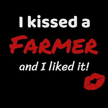 I kissed a Farmer and I liked it Job Work Profession Kiss Lover Gift Idea For Farmers by DogBoo