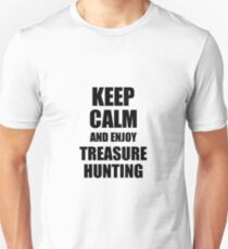 Keep Calm an Enjoy Treasure Hunting Lover Funny Gift Idea for Hobbies Occupation Present Unisex T-Shirt
