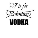 Anti-Valentine's Pro-Vodka  by storms98