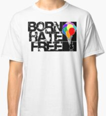 born hate free Classic T-Shirt