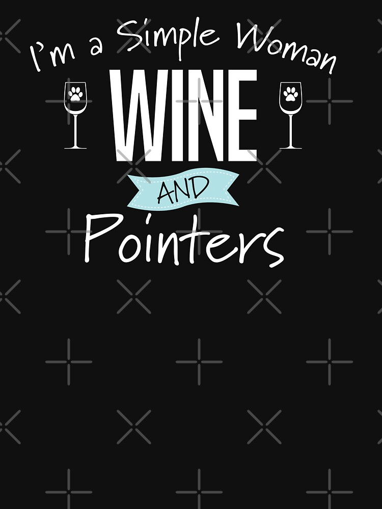 English Pointer Dog Design Womens - Im A Simple Woman Wine And Pointers by kudostees