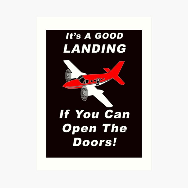It's A Good Landing ---- If You Can Open The Doors! Art Print
