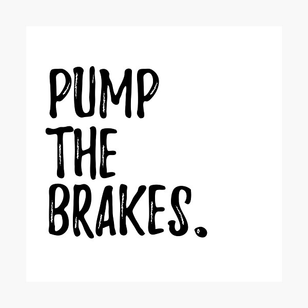 Pump the Brakes Photographic Print