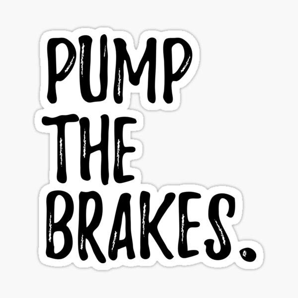 Pump the Brakes Sticker