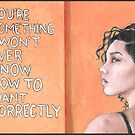 You're Something I'll Never Know How to Want Correctly by morganhessart