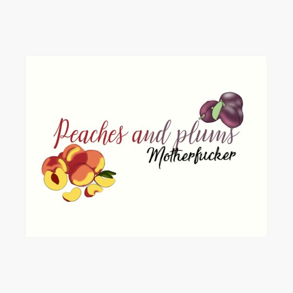 Peaches and Plums Motherfucker Art Print