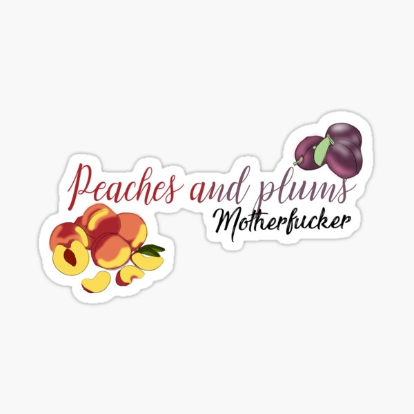 Peaches and Plums Motherfucker Sticker