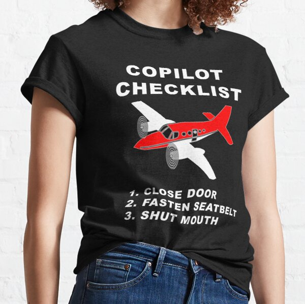 COPILOT CHECKLIST - 1. CLOSE DOORS, 2. FASTEN SEATBELT, 3. SHUT MOUTH Classic T-Shirt